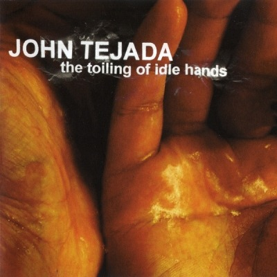The Toiling Of Idle Hands - John Tejada