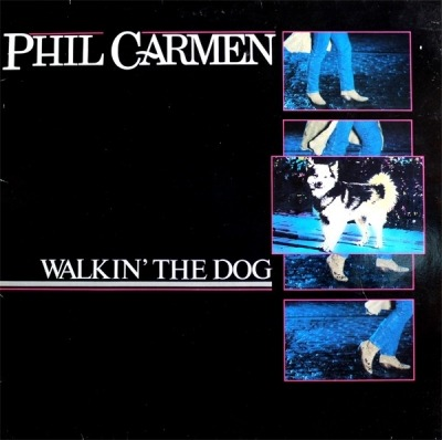 Walkin' The Dog - Phil Carmen