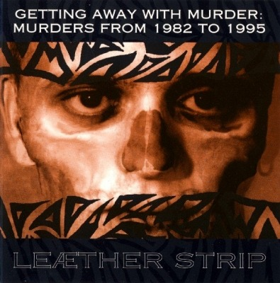 Getting Away With Murder: Murders From 1982 To 1995 - Leæther Strip