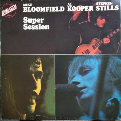 Super Session - Mike Bloomfield / Al Kooper / Stephen Stills