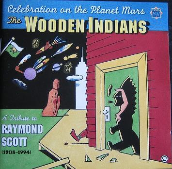 Celebration On The Planet Mars - A Tribute To Raymond Scott - The Wooden Indians, Raymond Scott