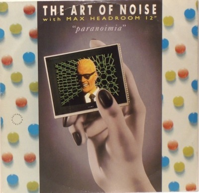 "Paranoimia (Extended Version) - The Art Of Noise With Max Headroom (Winyl, 12"", 45 RPM, Singiel, ℗ © 1986) - przód główny"