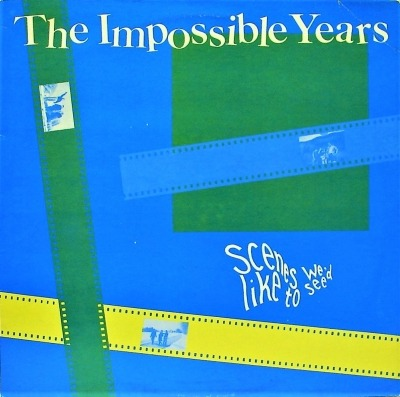 "Scenes We'd Like To See - The Impossible Years (Winyl, 12"", 45 RPM, EP, Maxi-Singiel, ℗ © 1985) - przód główny"