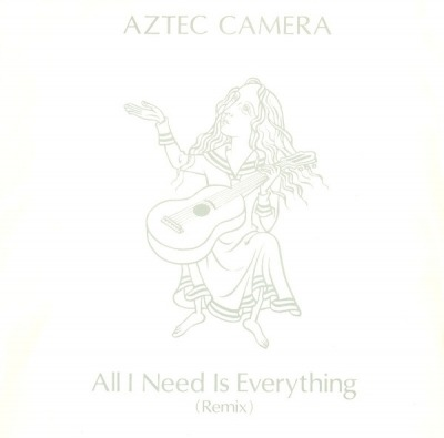 All I Need Is Everything (Remix) - Aztec Camera