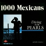 1000 Mexicans - Diving for Pearls