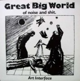 Art Interface - Great Big World Of Noise And Shit